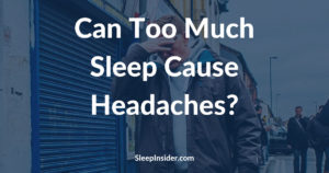 Can Too Much Sleep Cause Headaches?