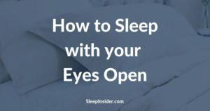 How to sleep with open eyes