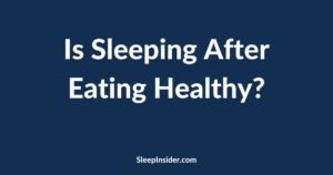 Is sleeping after eating healthy?